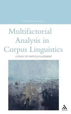 Multifactorial Analysis in Corpus Linguistics by Stefan Thomas Gries