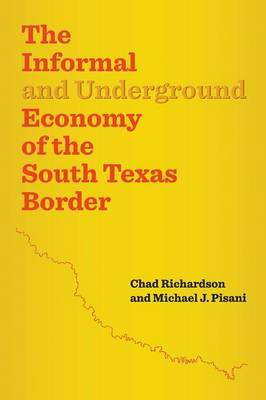 The Informal and Underground Economy of the South Texas Border by Chad Richardson