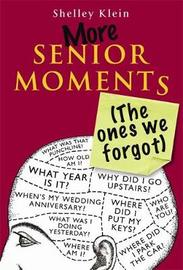More Senior Moments (The Ones We Forgot) by Shelley Klein image