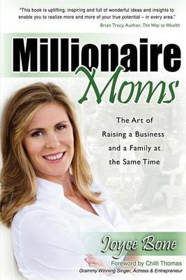 Millionaire Moms: The Art of Raising a Business and a Family at the Same Time by Joyce Bone image