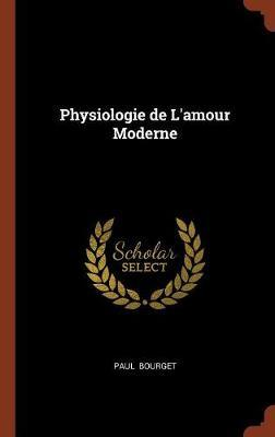 Physiologie de L'Amour Moderne by Paul Bourget image