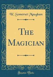 The Magician (Classic Reprint) by W.Somerset Maugham