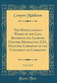 The Miscellaneous Works of the Late Reverend and Learned Conyers Middleton, D.D., Principal Librarian of the University of Cambridge, Vol. 2 of 5 (Classic Reprint) by Conyers Middleton image