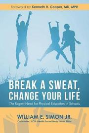 Break a Sweat, Change Your Life by William E Simon, Jr.