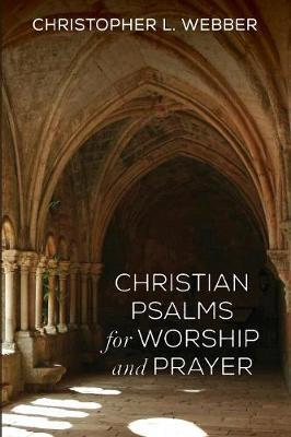 Christian Psalms for Worship and Prayer by Christopher L Webber