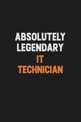 Absolutely Legendary IT Technician by Camila Cooper