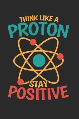 Think like a Proton stay Positive by Values Tees