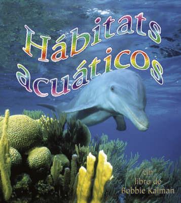 Habitats Acuaticos by Bobbie Kalman image