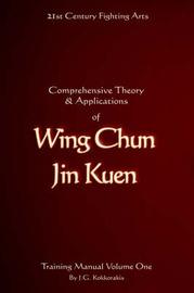 Comprehensive Theory and Applications of Wing Chun Jin Kuen: v. 1 by Jason G. Kokkorakis image