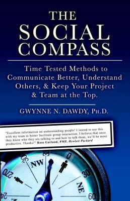 The Social Compass: Time Tested Methods to Communicate Better, Understand Others, Resolve Conflict & Keep Your Project and Team at the Top by Gwynne, N. Dawdy image