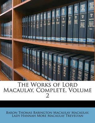 The Works of Lord Macaulay, Complete, Volume 2 by Baron Thomas Babington Macaula Macaulay