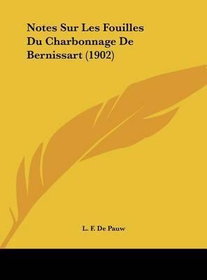 Notes Sur Les Fouilles Du Charbonnage de Bernissart (1902) by L F De Pauw