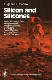 Silicon and Silicones by Eugene G Rochow