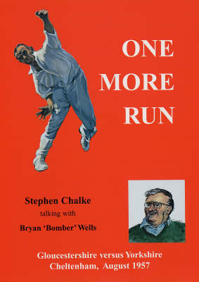 One More Run: Gloucestershire Versus Yorkshire, Cheltenham 1957 by Stephen Chalke