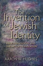 The Invention of Jewish Identity by Aaron W Hughes