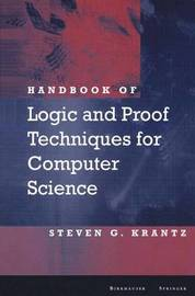 Handbook of Logic and Proof Techniques for Computer Science by Steven G Krantz