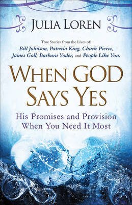 When God Says Yes: His Promise and Provision When You Need it Most by Julia Loren image