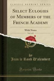 Select Eulogies of Members of the French Academy, Vol. 1 of 2 by Jean Le Rond D'Alembert image