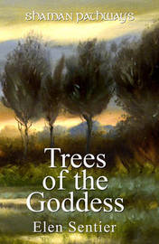 Shaman Pathways - Trees of the Goddess by Elen Sentier