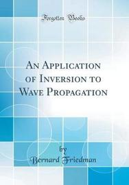 An Application of Inversion to Wave Propagation (Classic Reprint) by Bernard Friedman image