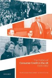 The Politics of Consumer Credit in the UK, 1938-1992 by Stuart Aveyard