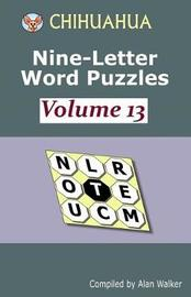 Chihuahua Nine-Letter Word Puzzles Volume 13 by Alan Walker