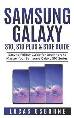 SAMSUNG GALAXY S10, S10 PLUS & S10e Guide by Lucas Osborne