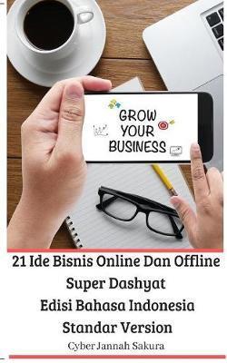 21 Ide Bisnis Online Dan Offline Super Dashyat Edisi Bahasa Indonesia Standar Version by Cyber Jannah Sakura
