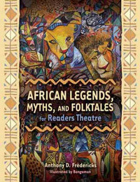 African Legends, Myths, and Folktales for Readers Theatre by Anthony D Fredericks