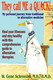 They Call Me a Quack!: My Personal Journey from Traditional to Alternative Medicine by Gene Schroeder image