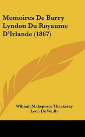 Memoires de Barry Lyndon Du Royaume D'Irlande (1867) by William Makepeace Thackeray