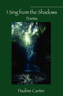 I Sing from the Shadows by Pauline Carter