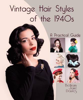 Vintage Hair Styles of the 1940s: A Practical Guide by Bethany,Jane Davies