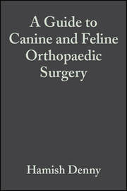 A Guide to Canine and Feline Orthopaedic Surgery by Hamish Denny