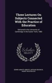 Three Lectures on Subjects Connected with the Practice of Education by Edwin Abbott Abbott image
