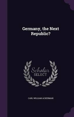 Germany, the Next Republic? by Carl William Ackerman image