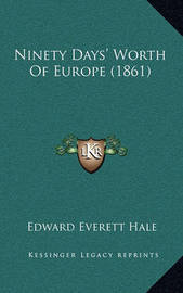 Ninety Days' Worth of Europe (1861) by Edward Everett Hale Jr