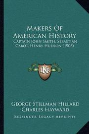 Makers of American History: Captain John Smith, Sebastian Cabot, Henry Hudson (1905) by George Stillman Hillard
