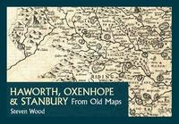 Haworth, Oxenhope & Stanbury from Old Maps by Steven Wood