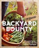 Backyard Bounty: The Expert Guide to Growing Your Own Organic Vegetables by Organic Gardener Magazine