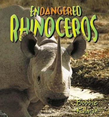 Endangered Rhinoceros by Bobbie Kalman