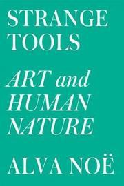 Strange Tools by Alva Noe