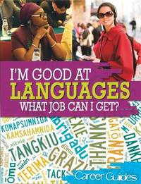 I'm Good At Languages, What Job Can I Get? by Richard Spilsbury