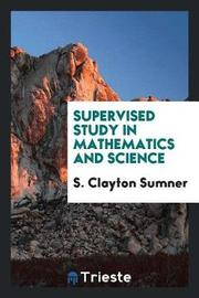 Supervised Study in Mathematics and Science by S Clayton Sumner image