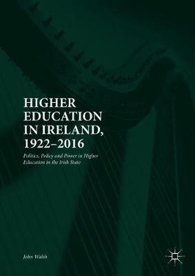 Higher Education in Ireland, 1922-2016 by John Walsh