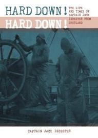 HARD DOWN! HARD DOWN! by Captain Jack Isbester