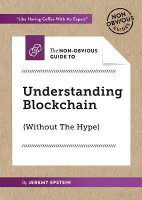 Non-Obvious Guide To Understanding Blockchain (Without The Hype) by Jeremy Epstein