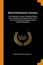 Mural Painting in America by Edwin Howland Blashfield