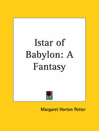 Istar of Babylon: A Fantasy (1902) by Margaret Horton Potter image