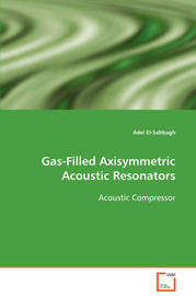 Gas-Filled Axisymmetric Acoustic Resonators Acoustic Compressor by Adel El-Sabbagh